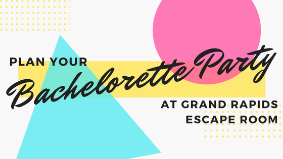 Bachelorette Parties at Grand Rapids Escape Room